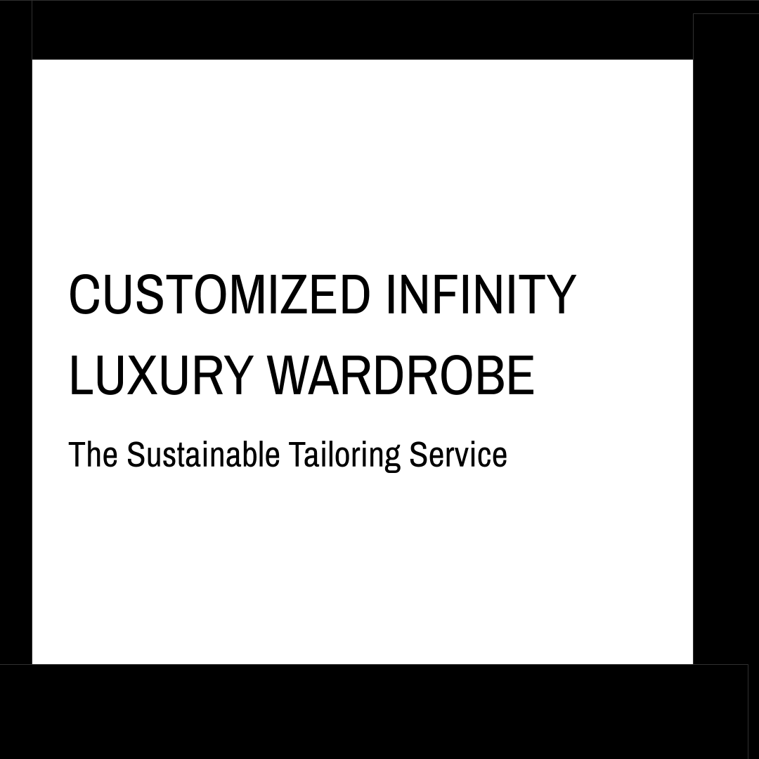 Customized Infinity Luxury Wardrobe- The Sustainable Tailoring Service